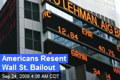 Americans Resent Wall St. Bailout
