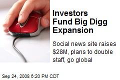 Investors Fund Big Digg Expansion