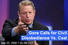 Gore Calls for Civil Disobedience Vs. Coal