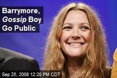 Barrymore, Gossip Boy Go Public