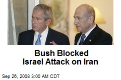 Bush Blocked Israel Attack on Iran