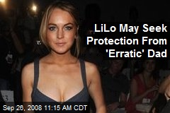 LiLo May Seek Protection From 'Erratic' Dad