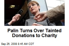 Palin Turns Over Tainted Donations to Charity