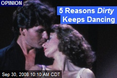 5 Reasons Dirty Keeps Dancing