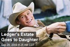 Ledger's Estate Goes to Daughter