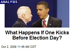 What Happens If One Kicks Before Election Day?