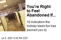 You're Right to Feel Abandoned If...