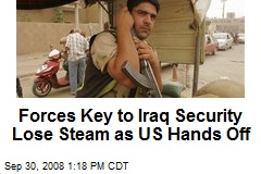 Forces Key to Iraq Security Lose Steam as US Hands Off