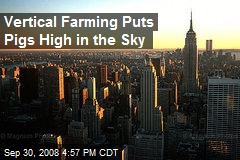 Vertical Farming Puts Pigs High in the Sky