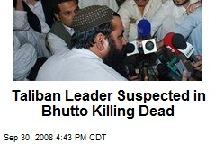 Taliban Leader Suspected in Bhutto Killing Dead