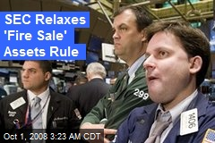 SEC Relaxes 'Fire Sale' Assets Rule