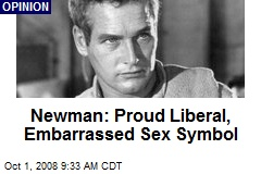 Newman: Proud Liberal, Embarrassed Sex Symbol