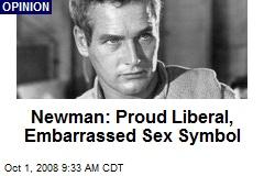 Newman: Proud Liberal, Embarrassed Sex Symbol