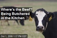 Where's the Beef? Being Butchered in the Kitchen