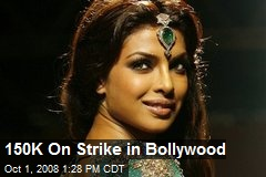 150K On Strike in Bollywood