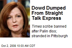 Dowd Dumped From Straight Talk Express