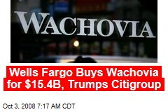 Wells Fargo Buys Wachovia for $15.4B, Trumps Citigroup
