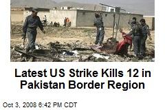 Latest US Strike Kills 12 in Pakistan Border Region