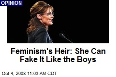 Feminism's Heir: She Can Fake It Like the Boys