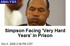 Simpson Facing 'Very Hard Years' in Prison