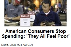 American Consumers Stop Spending: 'They All Feel Poor'
