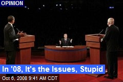 In '08, It's the Issues, Stupid