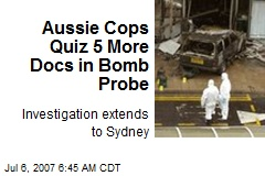 Aussie Cops Quiz 5 More Docs in Bomb Probe