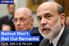 Bailout Won't Bail Out Bernanke