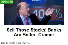 Sell Those Stocks! Banks Are Better: Cramer