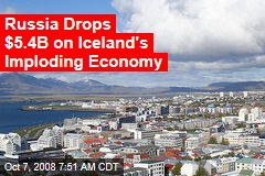 Russia Drops $5.4B on Iceland's Imploding Economy