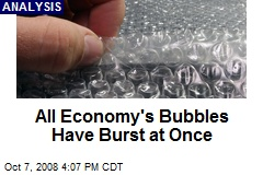 All Economy's Bubbles Have Burst at Once