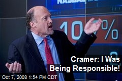 Cramer: I Was Being Responsible!