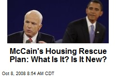 McCain's Housing Rescue Plan: What Is It? Is It New?