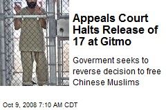 Appeals Court Halts Release of 17 at Gitmo