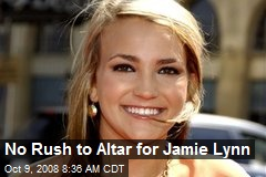 No Rush to Altar for Jamie Lynn