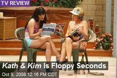 Kath & Kim Is Floppy Seconds