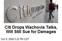 Citi Drops Wachovia Talks, Will Still Sue for Damages