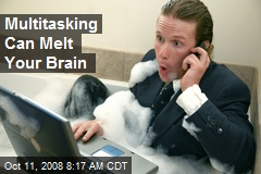 Multitasking Can Melt Your Brain