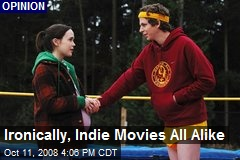 Ironically, Indie Movies All Alike