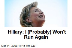 Hillary: I (Probably) Won't Run Again