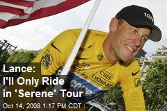 Lance: I'll Only Ride in 'Serene' Tour