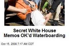 Secret White House Memos OK'd Waterboarding
