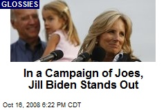 In a Campaign of Joes, Jill Biden Stands Out