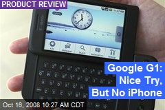 Google G1: Nice Try, But No iPhone