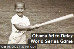 Obama Ad to Delay World Series Game