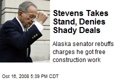 Stevens Takes Stand, Denies Shady Deals