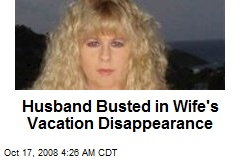 Husband Busted in Wife's Vacation Disappearance