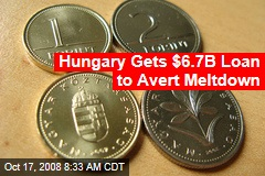 Hungary Gets $6.7B Loan to Avert Meltdown