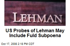 US Probes of Lehman May Include Fuld Subpoena