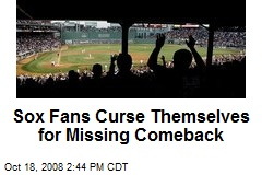 Sox Fans Curse Themselves for Missing Comeback